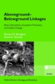 Aboveground-Belowground Linkages Biotic Interactions, Ecosystem Processes, and Global Change, BARDGETT RICHARD D