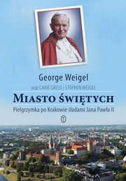 Miasto świętych, George Weigel, Carie Gress, Stephen Weigel