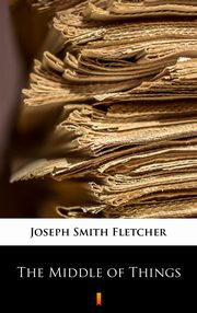 The Middle of Things, Joseph Smith Fletcher