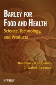 Barley for Food and Health, Rosemary K. Newman, Walter C. Newman