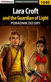 ksiazka tytuł: Lara Croft and the Guardian of Light - poradnik do gry autor: Łukasz Kendryna