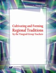 ksiazka tytuł: Cultivating and Forming Regional Traditions by the Visegrad Group Teachers - 03 Attitudes towards tradition and their consequences ? analyses in the scope of theory of upbringing and education, and the history of pedagogical... autor: