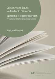 Certainty and doubt in academic discourse: Epistemic modality markers in English and Polish linguistics articles - 08 Conclusions; References, Krystyna Warchał