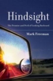 Hindsight The Promise and Peril of Looking Backward, Freeman