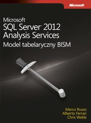 Microsoft SQL Server 2012 Analysis Services: Model tabelaryczny BISM, Ferrari Alberto , Russo Marco, Webb Chris