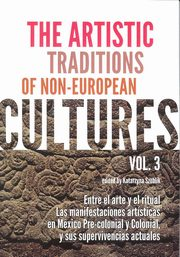 The Artistic Traditions of Non-European Cultures vol 3, Katarzyna Szoblik