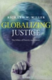Globalizing Justice The Ethics of Poverty and Power, Miller
