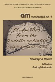 Chromitites from the Sudetic ophiolite : origin and alteration, Katarzyna Delura