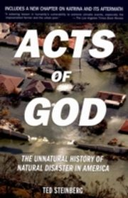 Acts of God The Unnatural History of Natural Disaster in America 2/e, Ted Steinberg