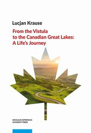 From the Vistula to the Canadian Great Lakes: A Life?s Journey, Lucjan Krause