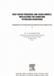 Deep-Water Processes and Facies Models: Implications for Sandstone Petroleum Reservoirs, G. Shanmugam