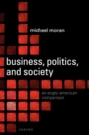 Business, Politics, and Society An Anglo-American Comparison, MORAN