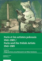 Paris et les artistes polonais 1945?1989 / Paris and the Polish artists 1945?1989,