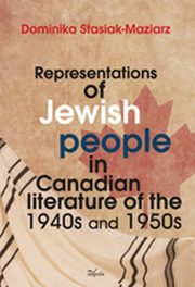 Representations of Jewish people in Canadian literature of the 1940s and 1950s, Dominika Stasiak-Maziarz
