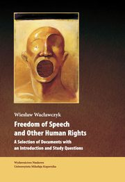 ksiazka tytuł: Freedom of Speech and Other Human Rights. A Selection of Documents with an Introduction and Study Questions autor: Wiesław Wacławczyk
