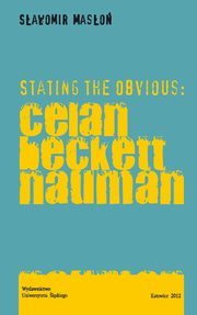 Stating the Obvious: Celan - Beckett - Nauman, Sławomir Masłoń