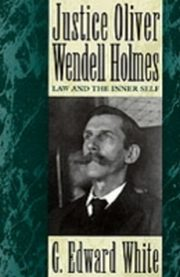 ksiazka tytuł: Justice Oliver Wendell Holmes Law and the Inner Self autor: WHITE G. EDWARD