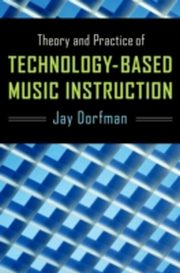 ksiazka tytuł: Theory and Practice of Technology-Based Music Instruction autor: Jay Dorfman