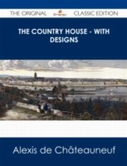 ksiazka tytuł: Country House - With Designs - The Original Classic Edition autor: Alexis Chateauneuf