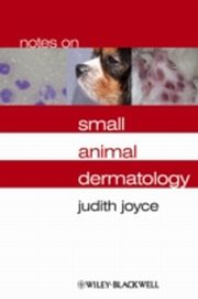 ksiazka tytuł: Notes on Small Animal Dermatology autor: Judith Joyce