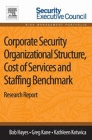 ksiazka tytuł: Corporate Security Organizational Structure, Cost of Services and Staffing Benchmark autor: Bob Hayes, Greg Kane, Kathleen Kotwica
